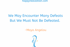 We-May-Encounter-Many-Defeats-But-We-Must-Not-Be-Defeated.-Maya-Angelou
